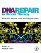 DNA Repair in Cancer Therapy - Molecular Targets and Clinical Applications ebook by Mark R. Kelley, PhD