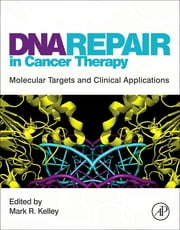 DNA Repair in Cancer Therapy - Molecular Targets and Clinical Applications ebook by Mark R. Kelley