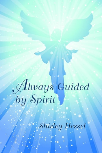 Always Guided by Spirit ebook by Shirley Hessel