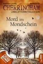 Cherringham - Mord im Mondschein - Landluft kann tödlich sein ebook by Matthew Costello, Neil Richards, Sabine Schilasky