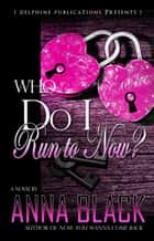 Who Do I Run To Now? ebook by Anna Black