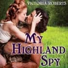 My Highland Spy audiobook by Victoria Roberts