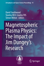 Magnetospheric Plasma Physics: The Impact of Jim Dungey's Research ebook by David Southwood,Stanley W. H. Cowley FRS,Simon Mitton