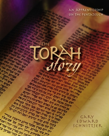 The Torah Story - An Apprenticeship on the Pentateuch ebook by Gary Edward Schnittjer