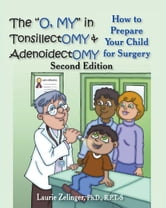"The ""Oh, MY"" in Tonsillectomy and Adenoidectomy - How to Prepare Your Child for Surgery ebook by Laurie Zelinger"