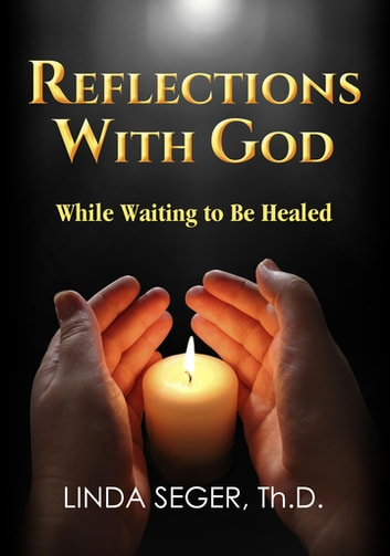 Reflections with God While Waiting to be Healed ebook by Linda Seger