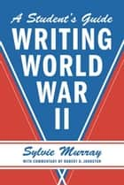 Writing World War II ebook by Sylvie Murray,Robert D. Johnston
