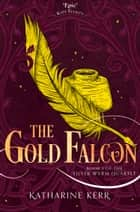 The Gold Falcon (The Silver Wyrm, Book 1) ebook by Katharine Kerr