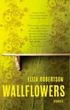 Wallflowers ebook by Eliza Robertson