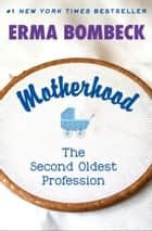 Motherhood - The Second Oldest Profession ebook by Erma Bombeck
