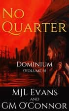 No Quarter: Dominium - Volume 6 (An Adventurous Historical Romance) - No Quarter: Dominium, #6 ebook by MJL Evans, GM O'Connor