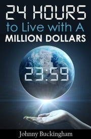 24 Hours to Live wit A Million Dollars ebook by Johnny Buckingham