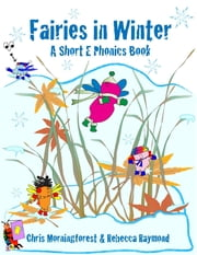 Fairies in Winter - A Short E Phonics Book ebook by Chris Morningforest,Rebecca Raymond