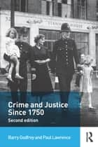 Crime and Justice since 1750 ebook by Barry Godfrey, Paul Lawrence