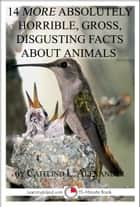 14 More Absolutely Gross, Disgusting Facts About Animals: A 15-Minute Book ebook by Caitlind L. Alexander
