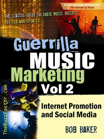 Guerrilla Music Marketing, Vol 2: Internet Promotion & Online Social Media ebook by Bob Baker