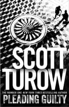 Pleading Guilty: A Kindle County Legal Thriller Book 3 ebook by Scott Turow