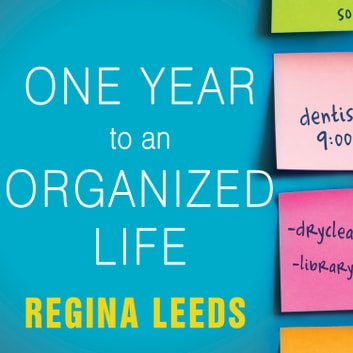 One Year to an Organized Life - From Your Closets to Your Finances, the Week-by-Week Guide to Getting Completely Organized for Good audiobook by Regina Leeds