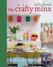The Crafty Minx - Creative recycling and handmade treasures ebook by Kelly Doust