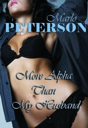 More Alpha Than My Husband ebook by Marlo Peterson