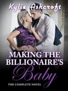 Making the Billionaire's Baby - The Complete Novel ebook by Kylie Ashcroft