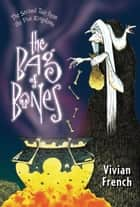 The Bag of Bones - The Second Tale from the Five Kingdoms ebook by Vivian French