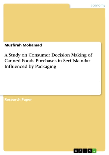 A Study on Consumer Decision Making of Canned Foods Purchases in Seri Iskandar Influenced by Packaging ebook by Musfirah Mohamad