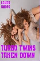 Turbo Twins Taken Down ebook by Laura Knots