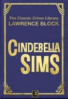 Cinderella Sims - The Classic Crime Library, #14 ebook by Lawrence Block