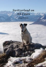 Switzerland on all Fours ebook by Lloyd Clark