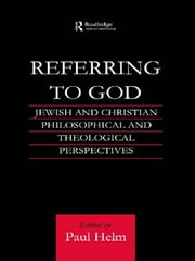 Referring to God - Jewish and Christian Perspectives ebook by Paul Helm