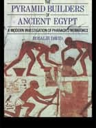 The Pyramid Builders of Ancient Egypt ebook by Dr A Rosalie David,Rosalie David