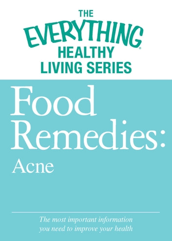 Food Remedies - Acne - The most important information you need to improve your health ebook by Adams Media