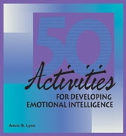 50 Activities for Developing Emotional Intelligence ebook by Lynn, Adele B.