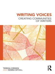 Writing Voices - Creating Communities of Writers ebook by Teresa Cremin,Debra Myhill