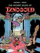 Iznogoud - Volume 1 - The Wicked Wiles of Iznogoud eBook by René Goscinny, Jean Tabary