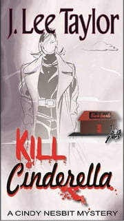 KILL Cinderella: A Cindy Nesbit Mystery ebook by J. Lee Taylor