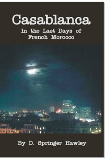 Casablanca - In The Last Days of French Morocoo ebook by D. Springer Hawley