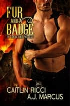 Fur and a Badge ebook by Caitlin Ricci, A.J. Marcus