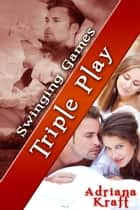 Triple Play - Book 10 ebook by Adriana Kraft