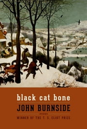Black Cat Bone - Poems ebook by John Burnside