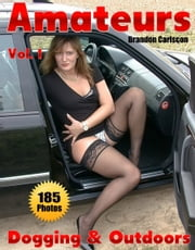 Amateurs Vol.1 Outdoors & Dogging Adult Picture eBook - Girls & Wives sexy outdoors ebook by Brandon Carlscon