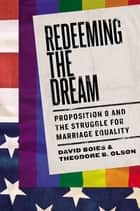 Redeeming the Dream - The Case for Marriage Equality ebook by Theodore B. Olson, David Boies