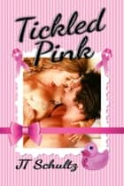 Tickled Pink ebook by JT Schultz
