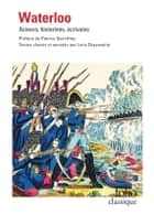 Waterloo. Acteurs, historiens, écrivains (édition enrichie) ebook by Collectifs, Patrice Gueniffey, Loris Chavanette