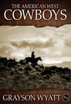 The American West: Cowboys ebook by Grayson Wyatt