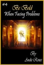 Be Bold~When Facing Problems ebook by Andie Renee