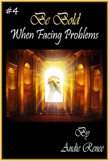 Be Bold~When Facing Problems ekitaplar by Andie Renee