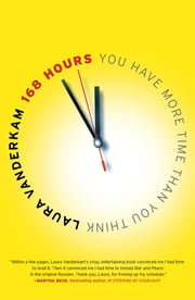168 Hours - You Have More Time Than You Think ebook by Laura Vanderkam