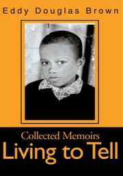 Living to Tell - Collected Memoirs ebook by Eddy Brown